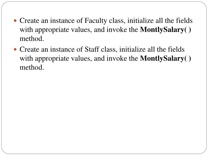 Create an instance of Faculty class, initialize all the fields with appropriate values, and invoke the