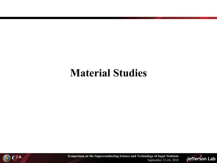 Material Studies