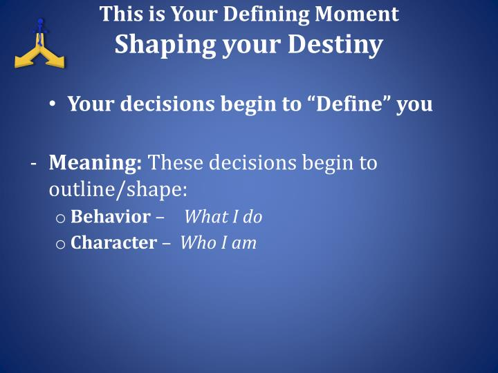 This is your defining moment shaping your destiny1