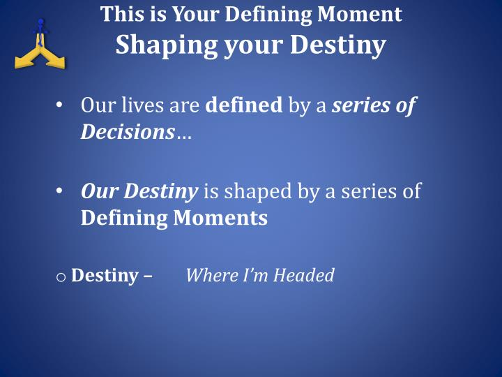 This is your defining moment shaping your destiny2