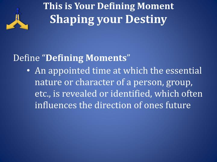 This is Your Defining Moment