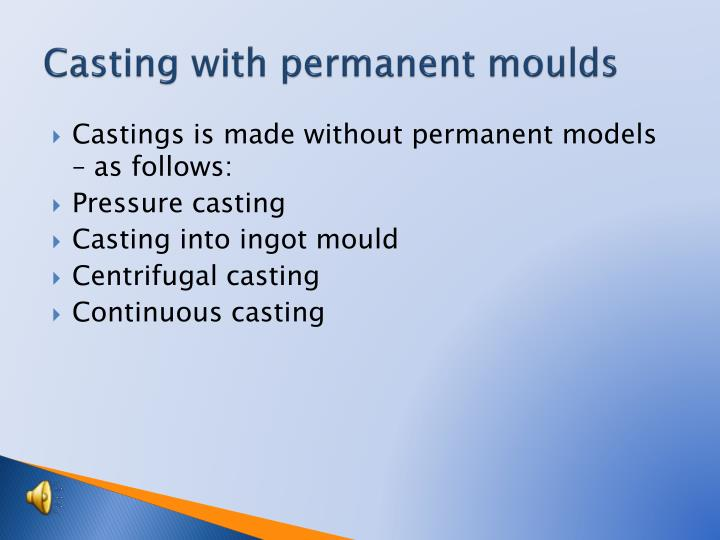 Casting with permanent moulds