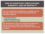 risk of significant complications morbidity and or mortality