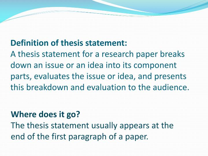 where does your thesis statement go How to write a thesis statement once your paper is finished, go back to your thesis and determine if it needs another revision community q&a search.
