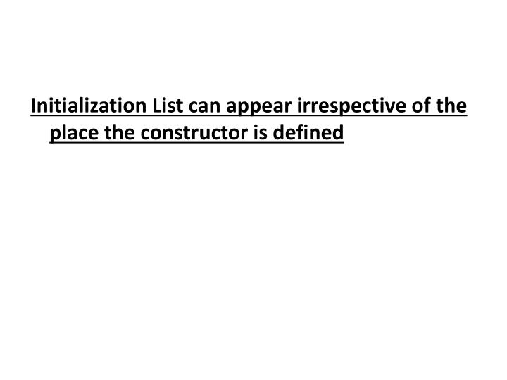 Initialization List can appear irrespective of the place the constructor is defined