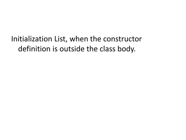 Initialization List, when the constructor definition is outside the class body.