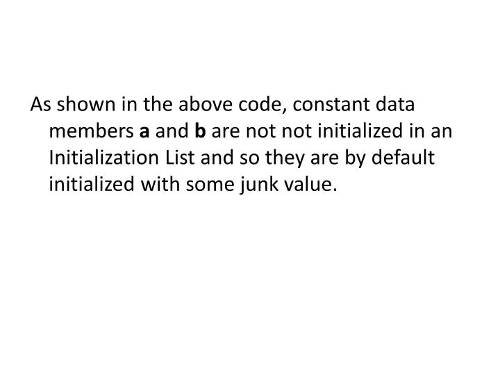 As shown in the above code, constant data members