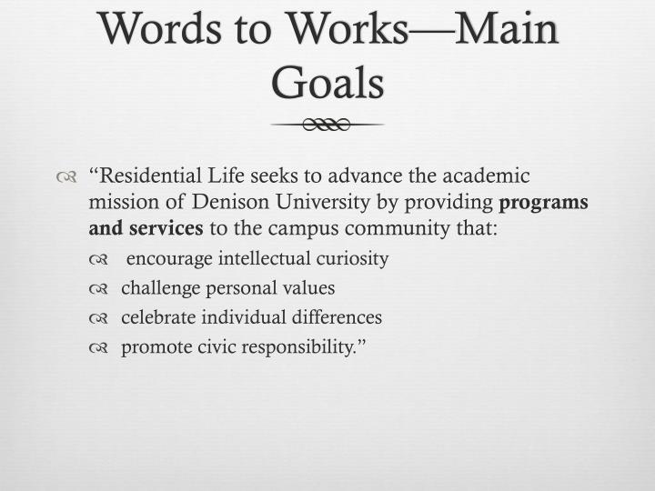 Words to Works—Main Goals