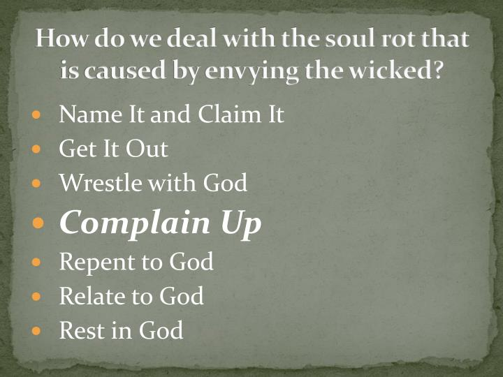 How do we deal with the soul rot that is caused by envying the wicked?
