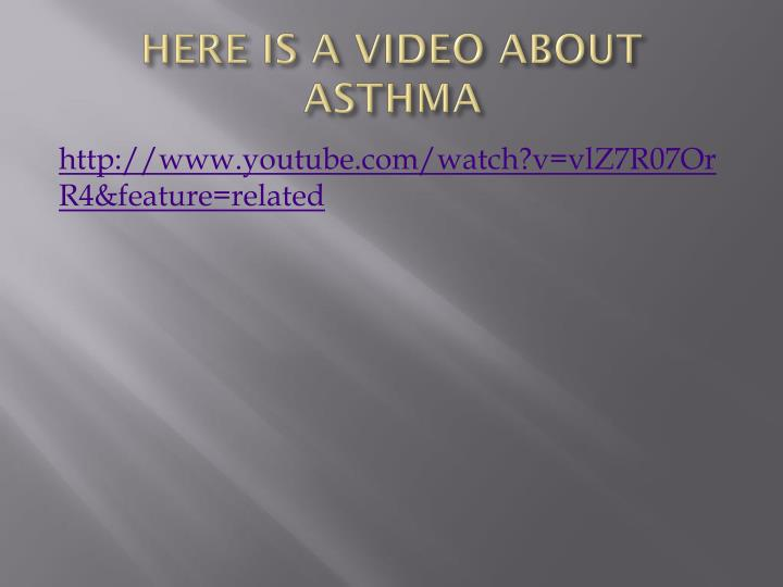 HERE IS A VIDEO ABOUT ASTHMA