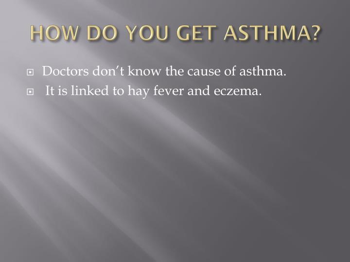 HOW DO YOU GET ASTHMA?
