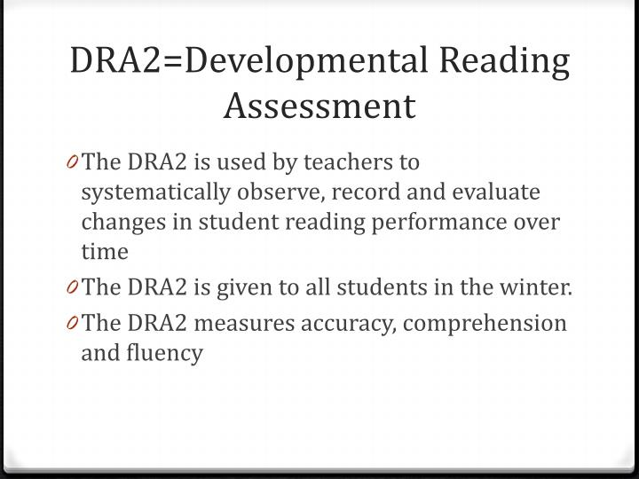 DRA2=Developmental Reading Assessment