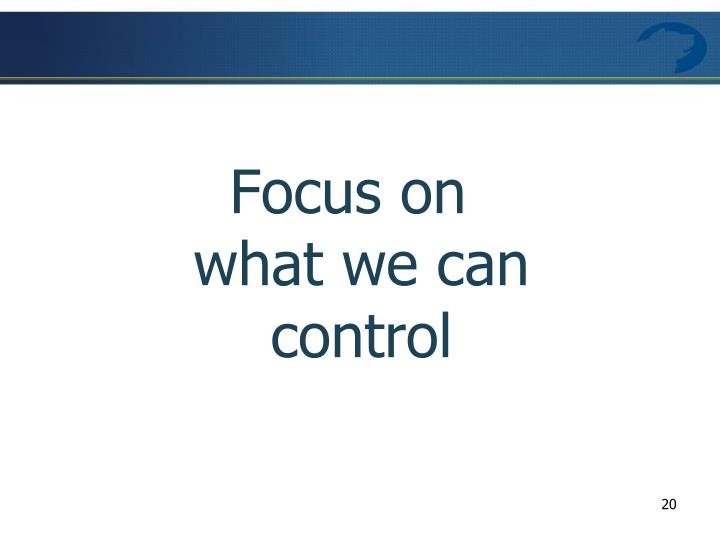 Focus on what we can control