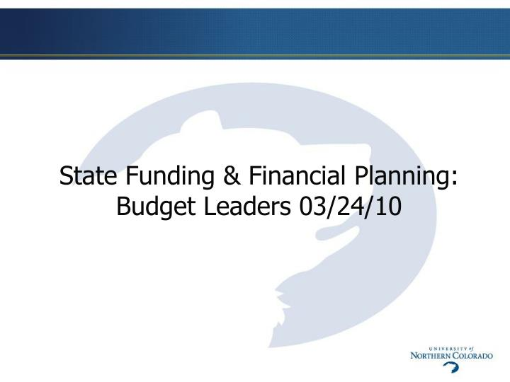 State funding financial planning budget leaders 03 24 10