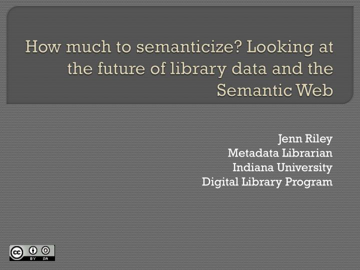 How much to semanticize looking at the future of library data and the semantic web