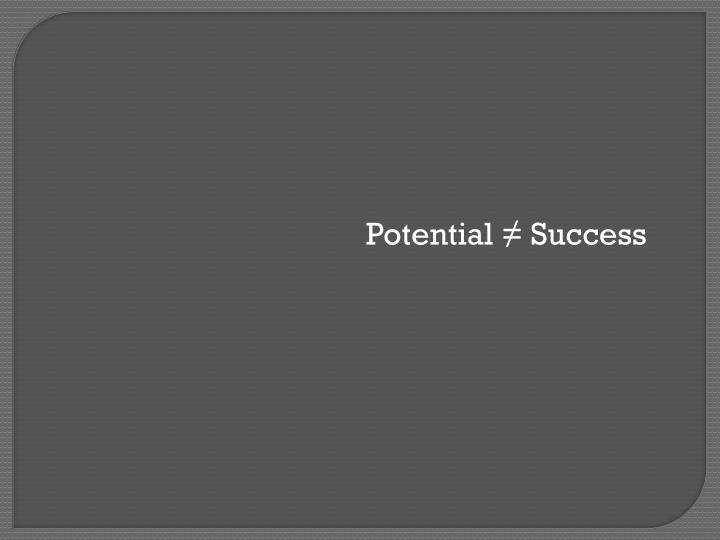 Potential ≠ Success
