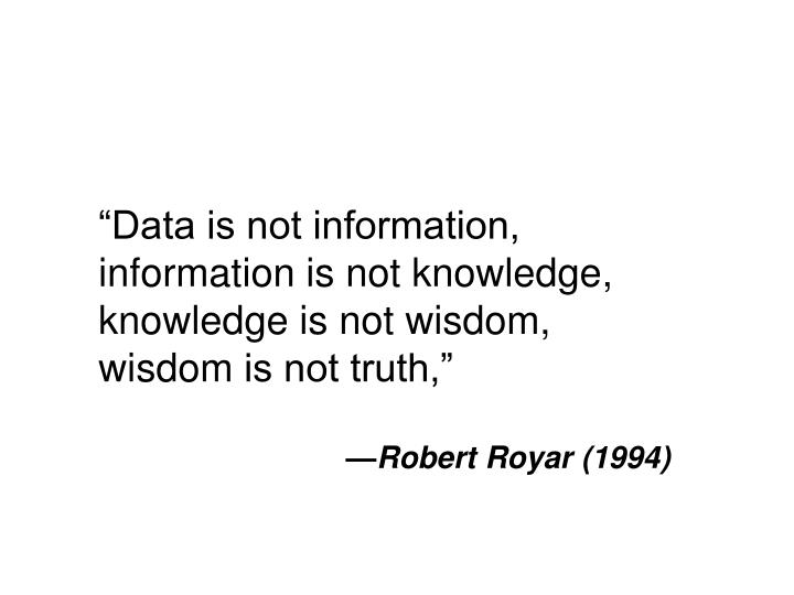 """Data is not information,"