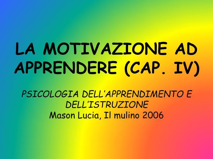 LA MOTIVAZIONE AD APPRENDERE (CAP. IV)