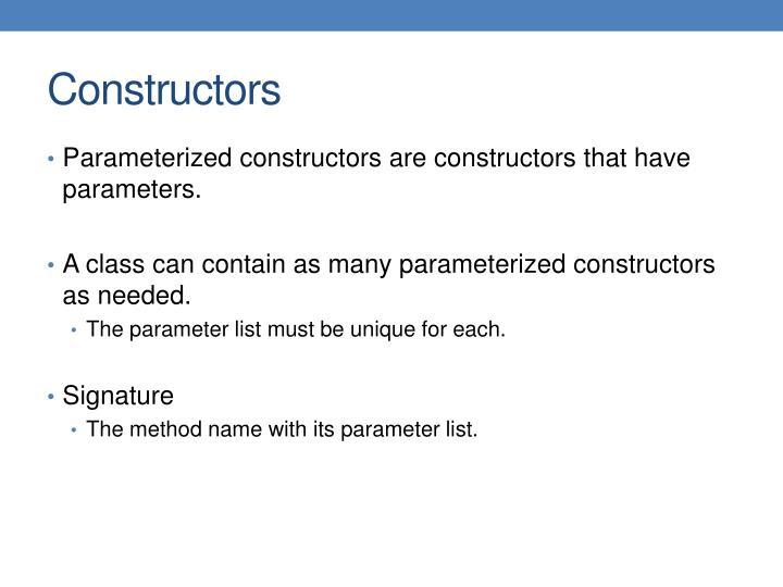 Parameterized constructors are constructors that have parameters.