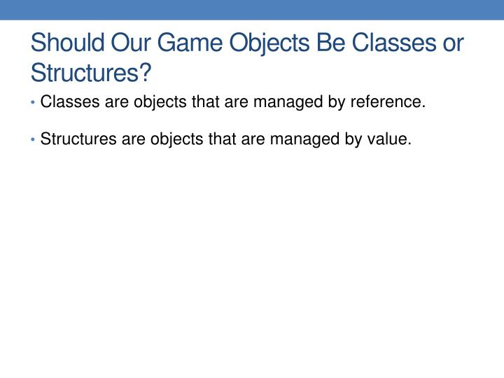 Should Our Game Objects Be Classes or Structures?