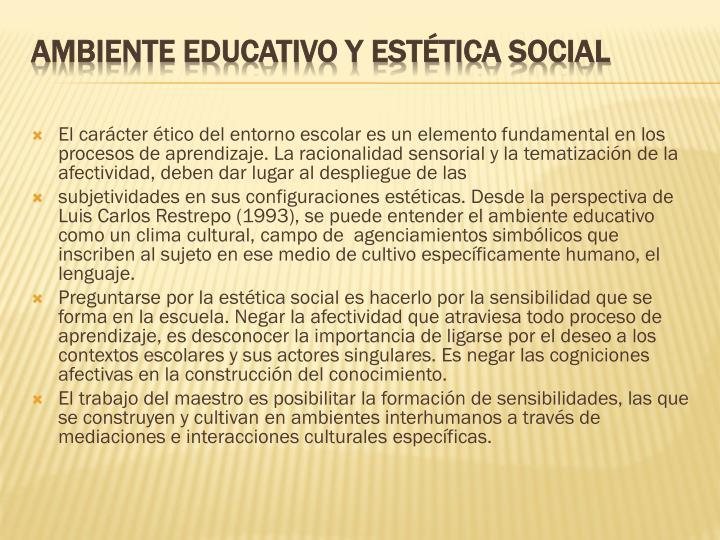 El carácter ético del entorno escolar es un elemento fundamental en los procesos de aprendizaje. La racionalidad sensorial y la