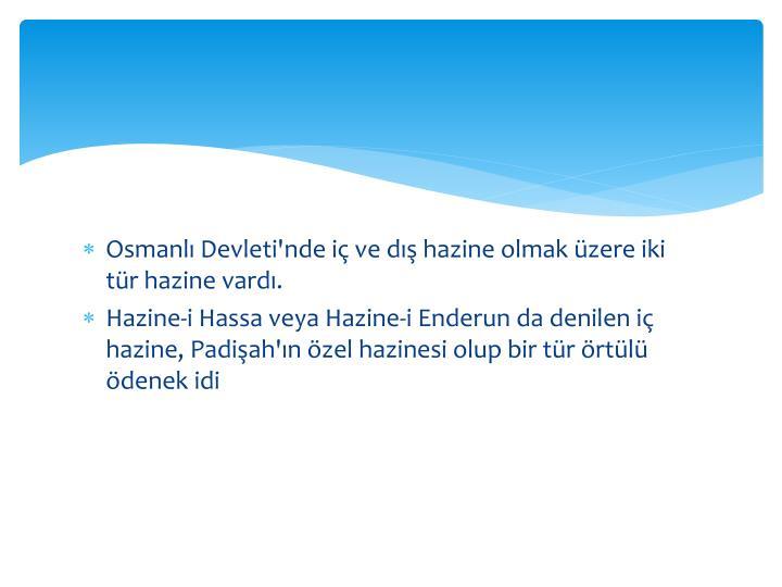 Osmanl Devleti'nde i ve d hazine olmak zere iki tr hazine vard.