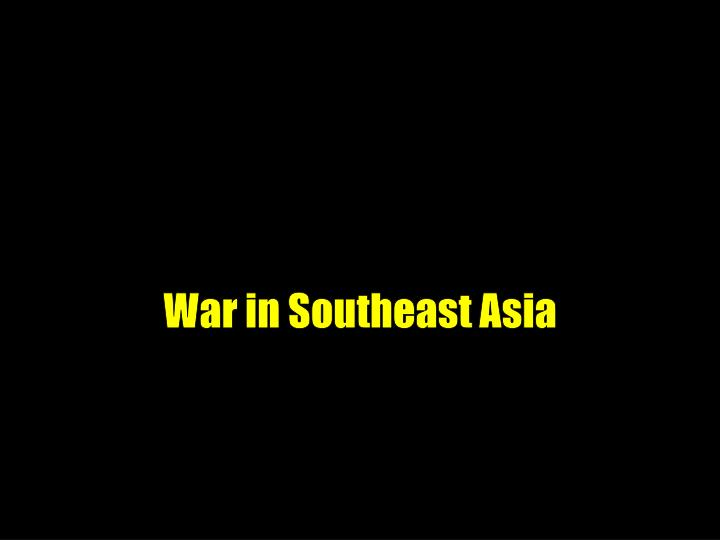 War in southeast asia