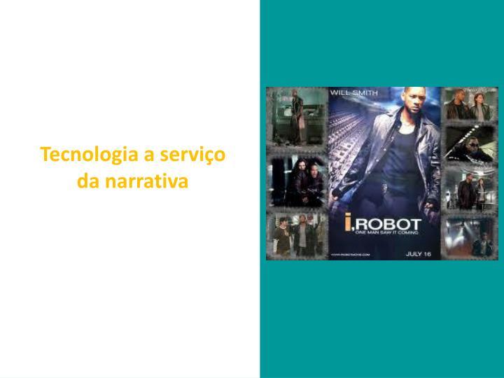 Tecnologia a serviço da narrativa