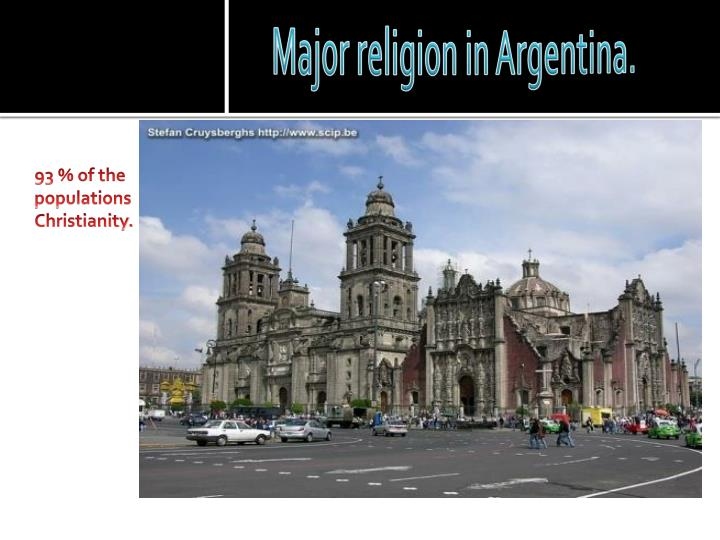 Major religion in Argentina.