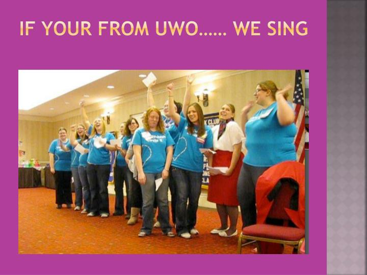 If your from UWO…… we sing