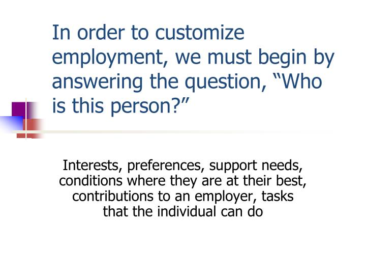 "In order to customize employment, we must begin by answering the question, ""Who is this person?"""