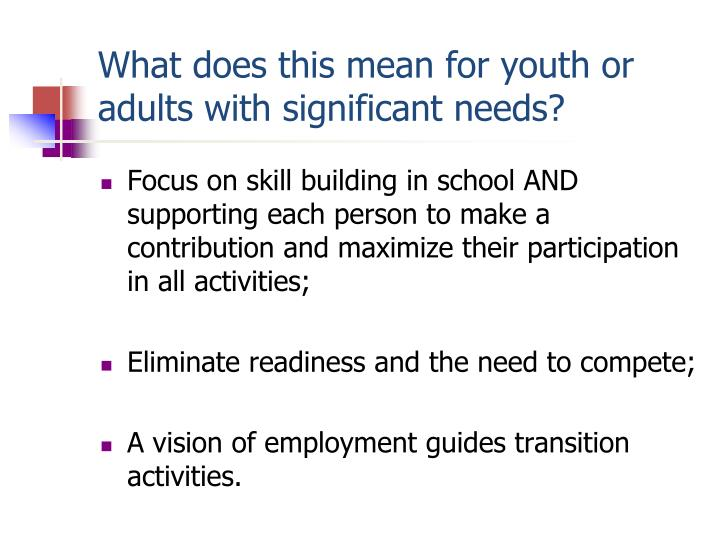 What does this mean for youth or adults with significant needs?