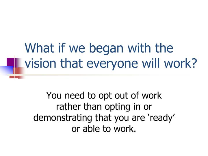 What if we began with the vision that everyone will work?