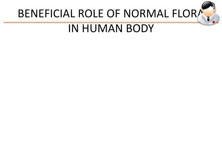 BENEFICIAL ROLE OF NORMAL FLORA IN HUMAN BODY