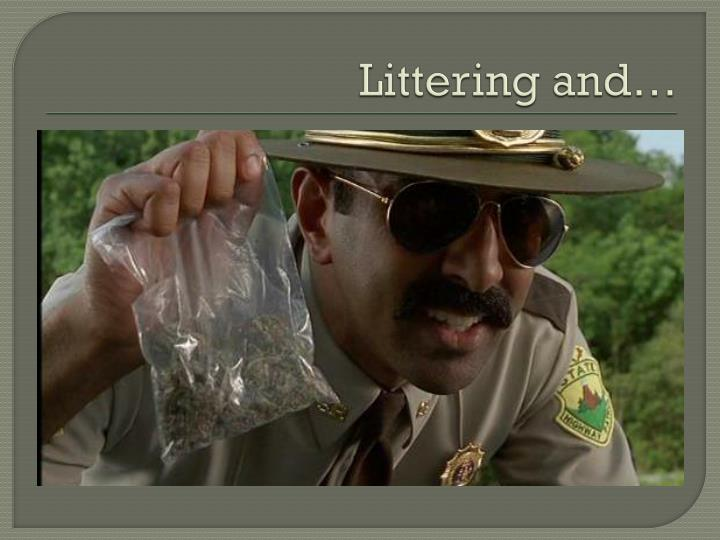Littering and…