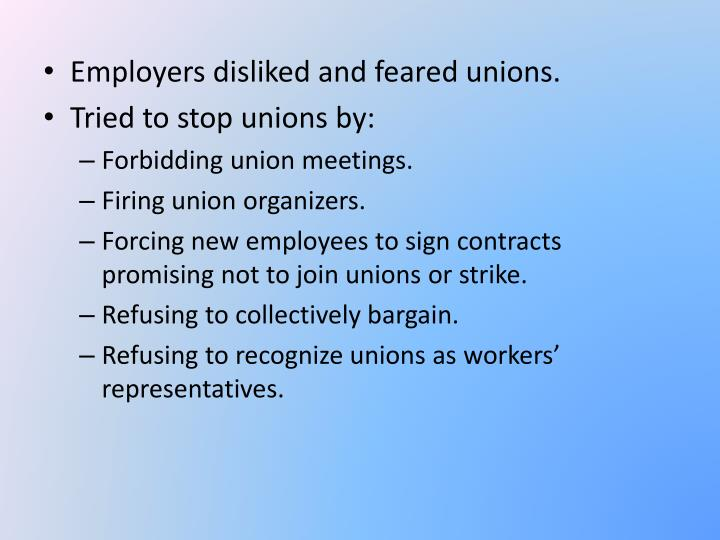 Employers disliked and feared unions.