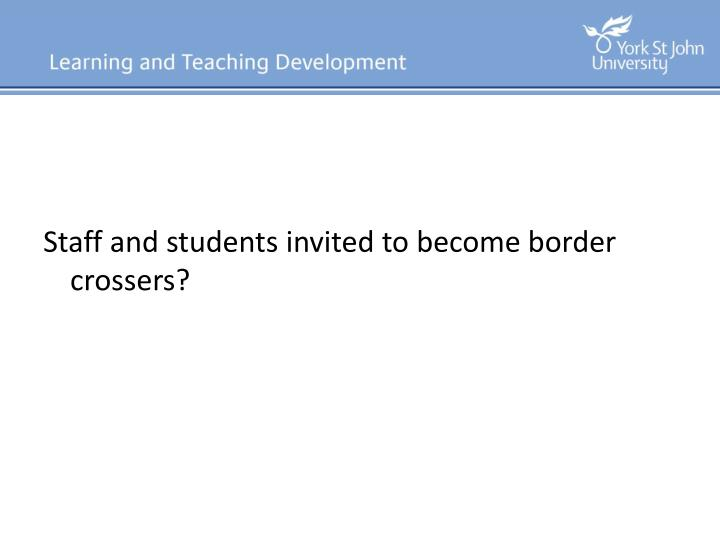 Staff and students invited to become border crossers?