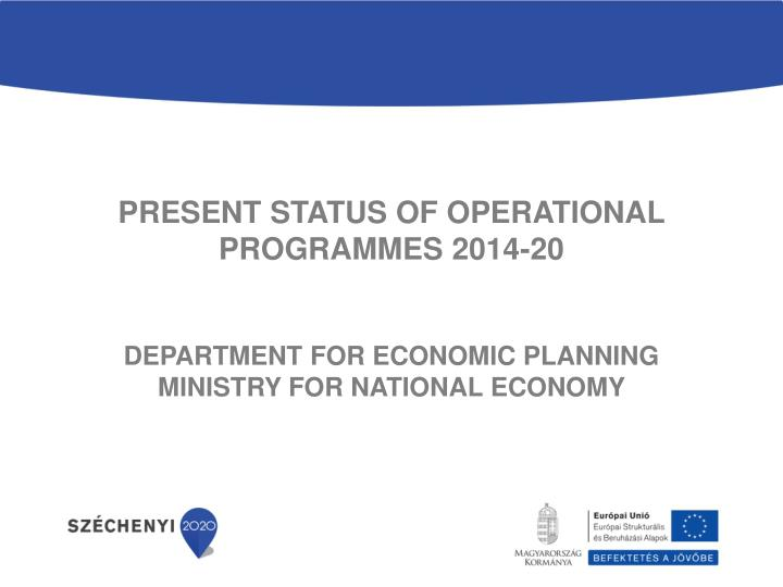 Present status of operational programmes 2014-20
