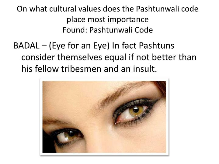 On what cultural values does the Pashtunwali code place most importance