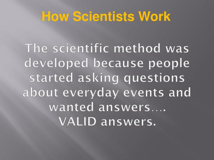 The scientific method was developed because people started asking questions about everyday events and wanted answers….