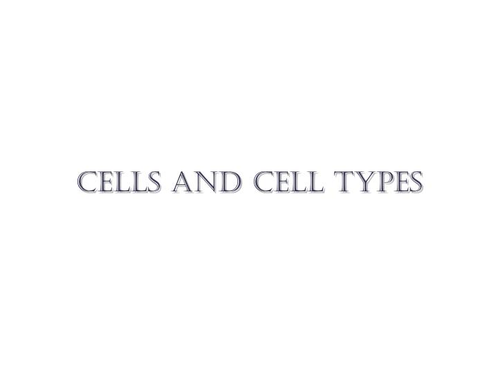 Cells and cell types