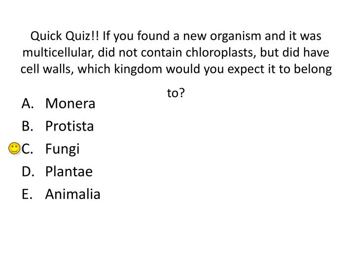 Quick Quiz!! If you found a new organism and it was