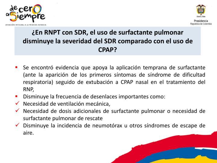¿En RNPT con SDR, el uso de surfactante pulmonar disminuye la severidad del SDR comparado con el uso de CPAP?