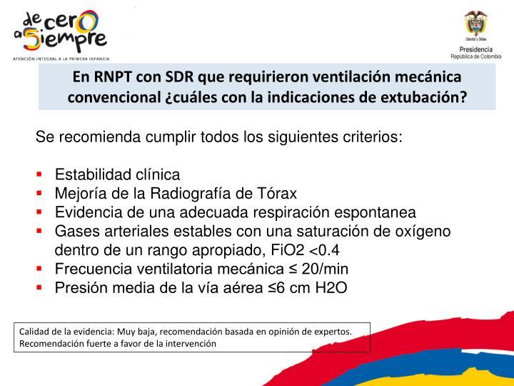 En RNPT con SDR que requirieron ventilación mecánica convencional ¿cuáles con la indicaciones de extubación?