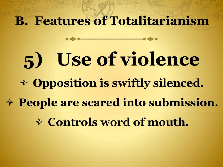 B.  Features of Totalitarianism