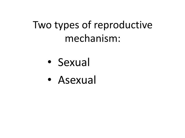 Two types of reproductive mechanism
