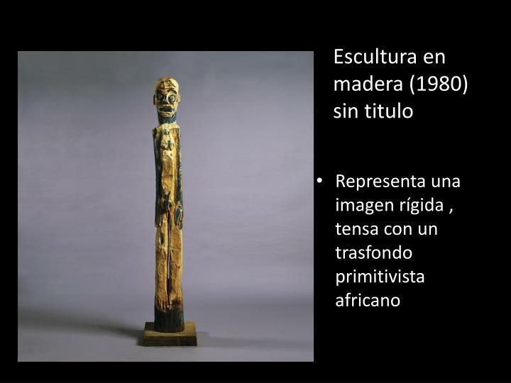 Escultura en madera (1980) sin titulo