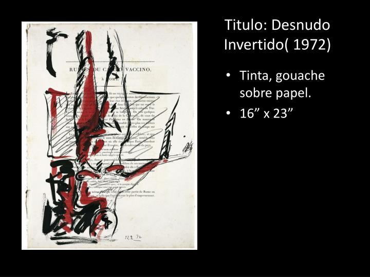 Titulo: Desnudo Invertido( 1972)