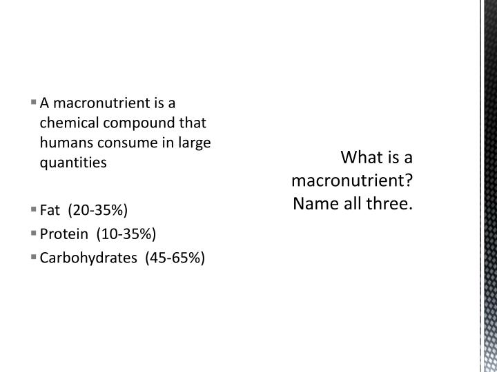 A macronutrient is a chemical compound that humans consume in large quantities