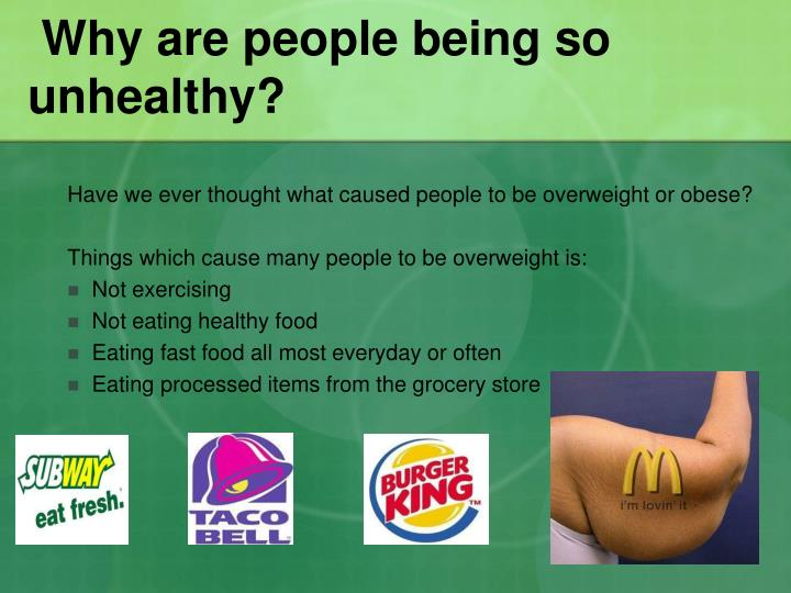 Why are people being so unhealthy?